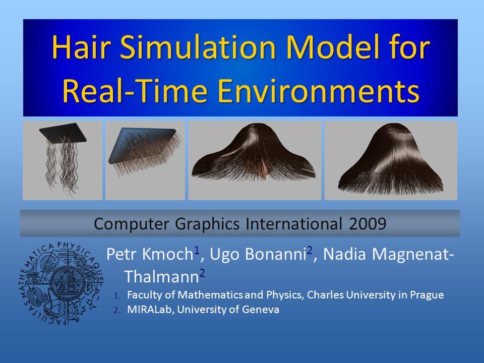 Hair Simulation Model for Real-Time Environments Petr Kmoch 1, Ugo Bonanni 2, Nadia Magnenat- Thalmann 2 1.