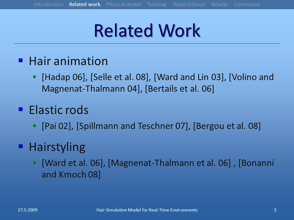 Related Work Hair animation [Hadap 06], [Selle et al.