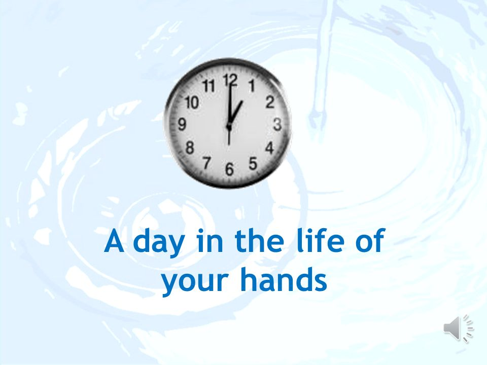 A day in the life of your hands