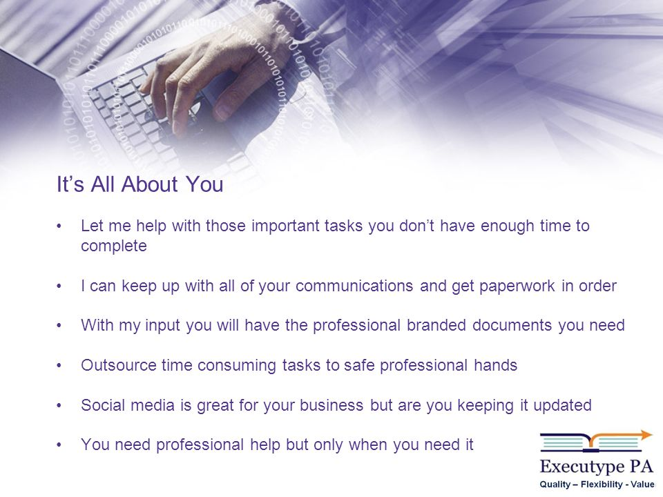 Let me help with those important tasks you dont have enough time to complete I can keep up with all of your communications and get paperwork in order With my input you will have the professional branded documents you need Outsource time consuming tasks to safe professional hands Social media is great for your business but are you keeping it updated You need professional help but only when you need it Its All About You