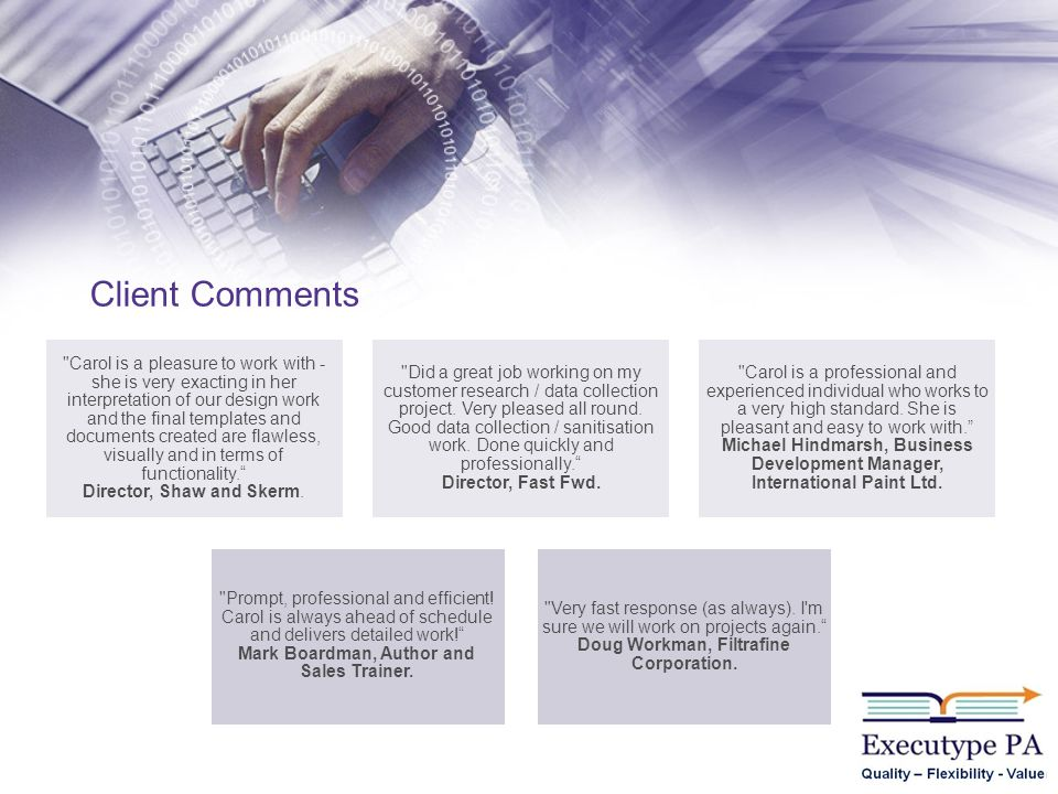 Client Comments Carol is a pleasure to work with - she is very exacting in her interpretation of our design work and the final templates and documents created are flawless, visually and in terms of functionality.