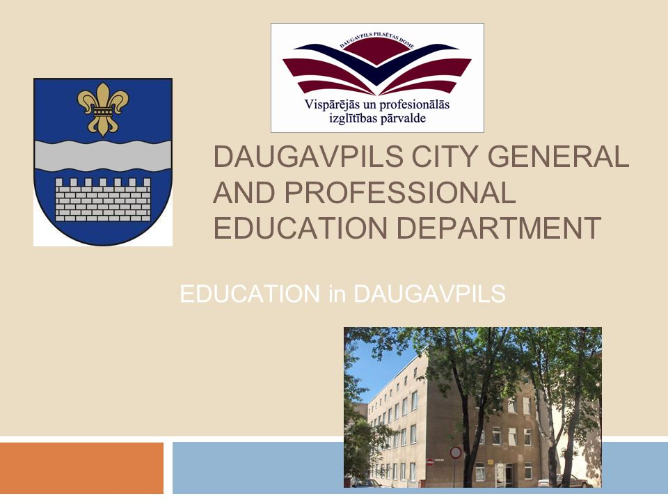 DAUGAVPILS CITY GENERAL AND PROFESSIONAL EDUCATION DEPARTMENT: PUBLIC SERVICES Professional, non-formal, career and adult education coordination, the aims of which are to provide life long learning accessibility opportunities to all population, what allows to adapt successfully to economical and social changes; psychological help to children, young people and parents; children and adults informal education programmes licensing.