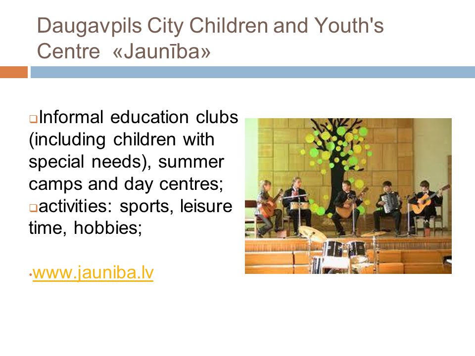 Daugavpils City Children and Youth's Centre «Jaunība» Informal education clubs (including children with special needs), summer camps and day centres;