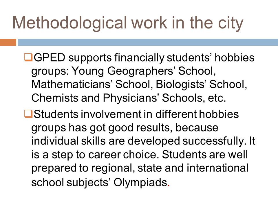 Methodological work in the city GPED supports financially students hobbies groups: Young Geographers School, Mathematicians School, Biologists School,