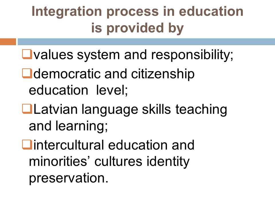 Integration process in education is provided by values system and responsibility; democratic and citizenship education level; Latvian language skills