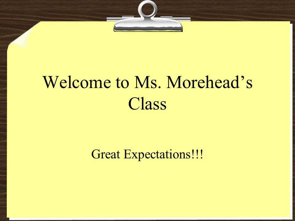 Welcome to Ms. Moreheads Class Great Expectations!!!