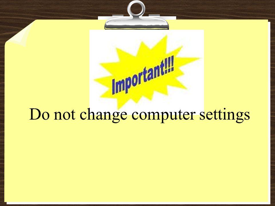 Do not change computer settings