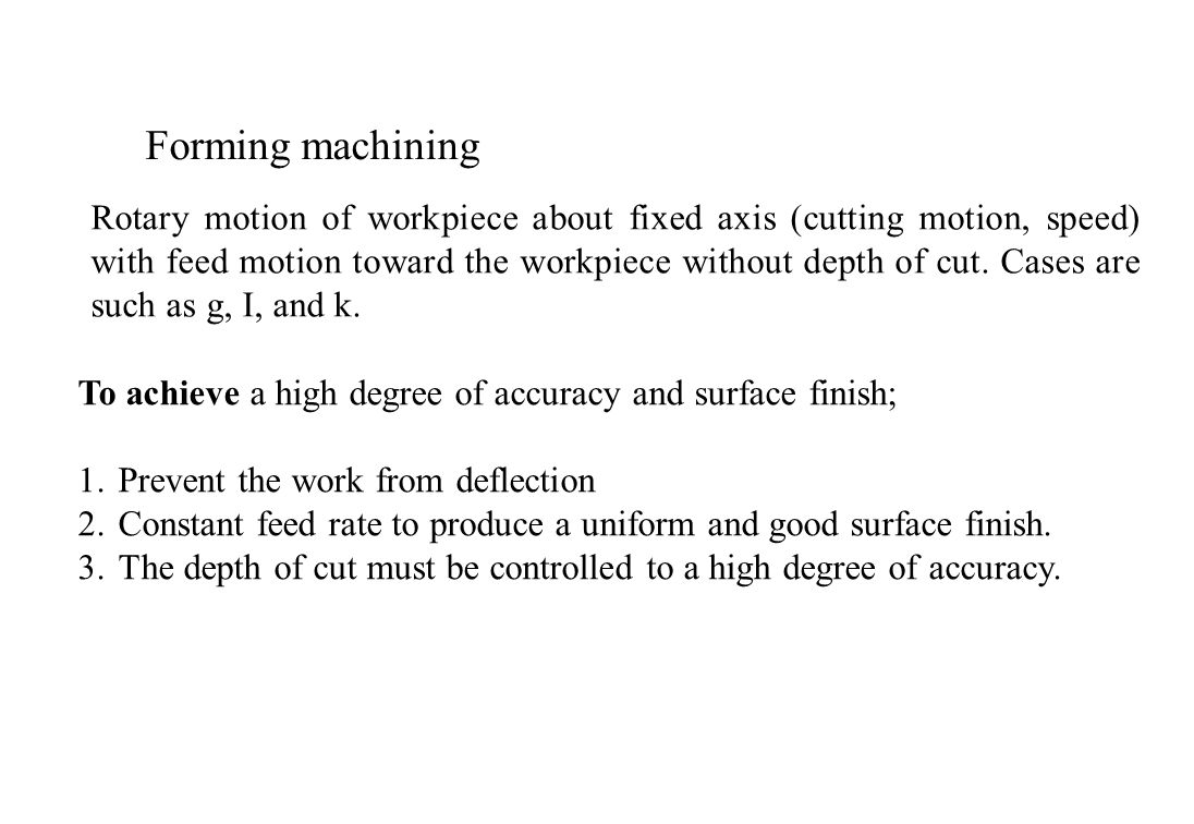 Rotary motion of workpiece about fixed axis (cutting motion, speed) with feed motion toward the workpiece without depth of cut. Cases are such as g, I