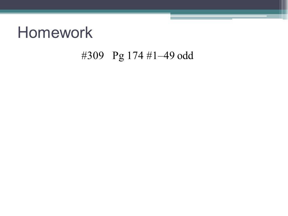 Homework #309 Pg 174 #1–49 odd