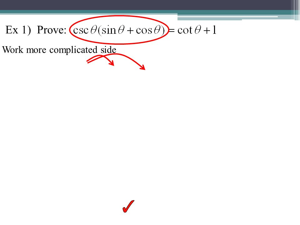 Ex 1) Prove: Work more complicated side