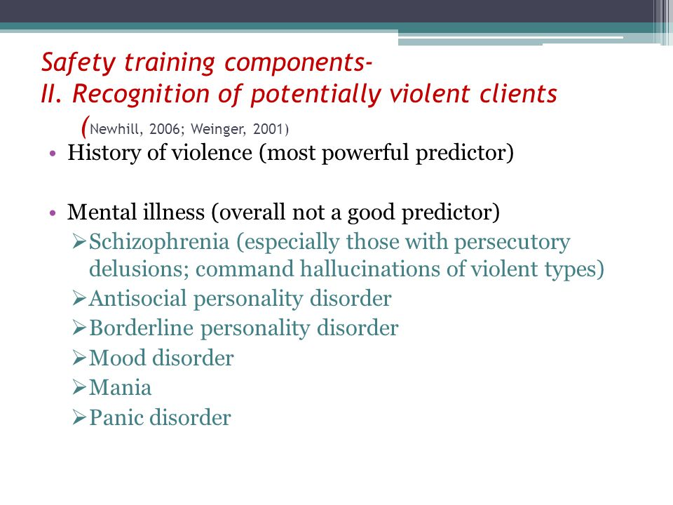 Safety training components- II. Recognition of potentially violent clients ( Newhill, 2006; Weinger, 2001) History of violence (most powerful predicto