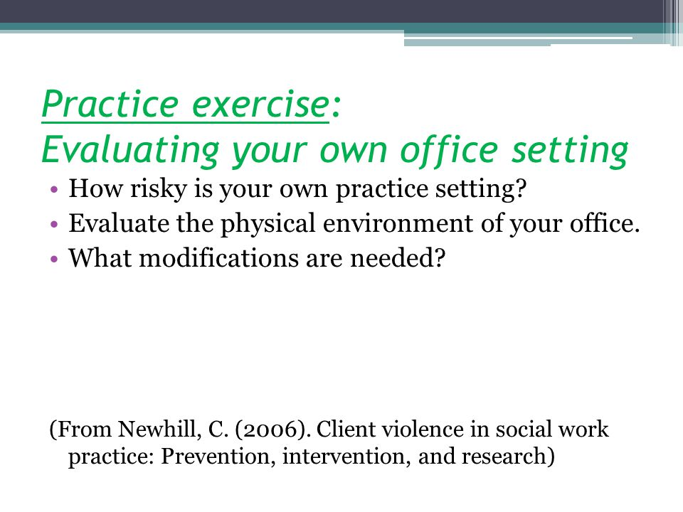 Practice exercise: Evaluating your own office setting How risky is your own practice setting.