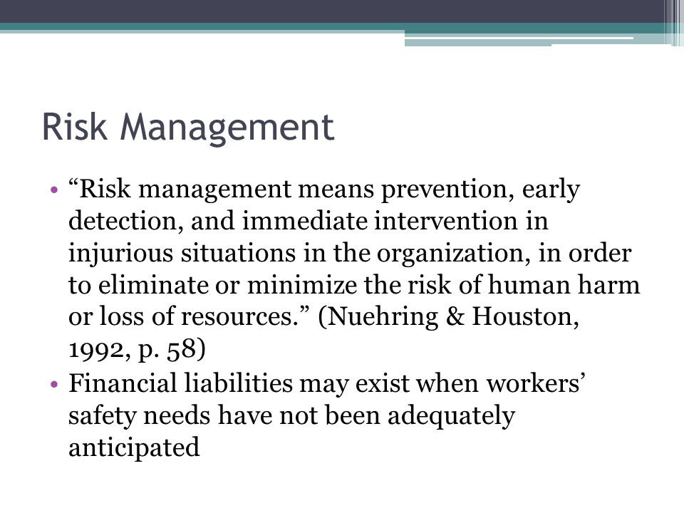Risk Management Risk management means prevention, early detection, and immediate intervention in injurious situations in the organization, in order to