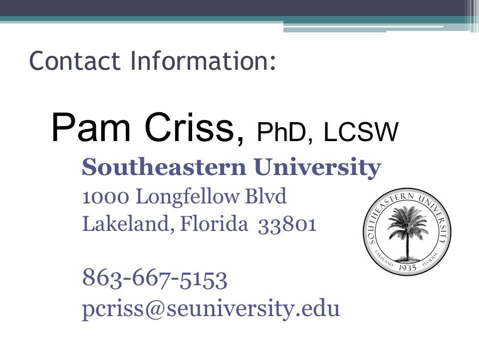 Contact Information: Pam Criss, PhD, LCSW Southeastern University 1000 Longfellow Blvd Lakeland, Florida 33801 863-667-5153 pcriss@seuniversity.edu