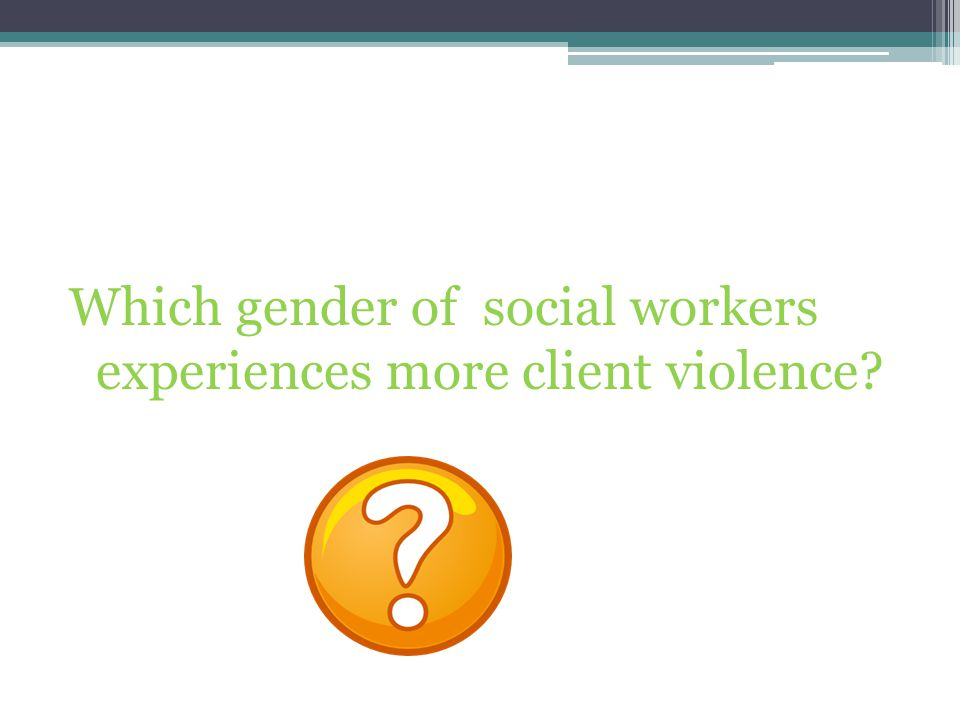 Which gender of social workers experiences more client violence?