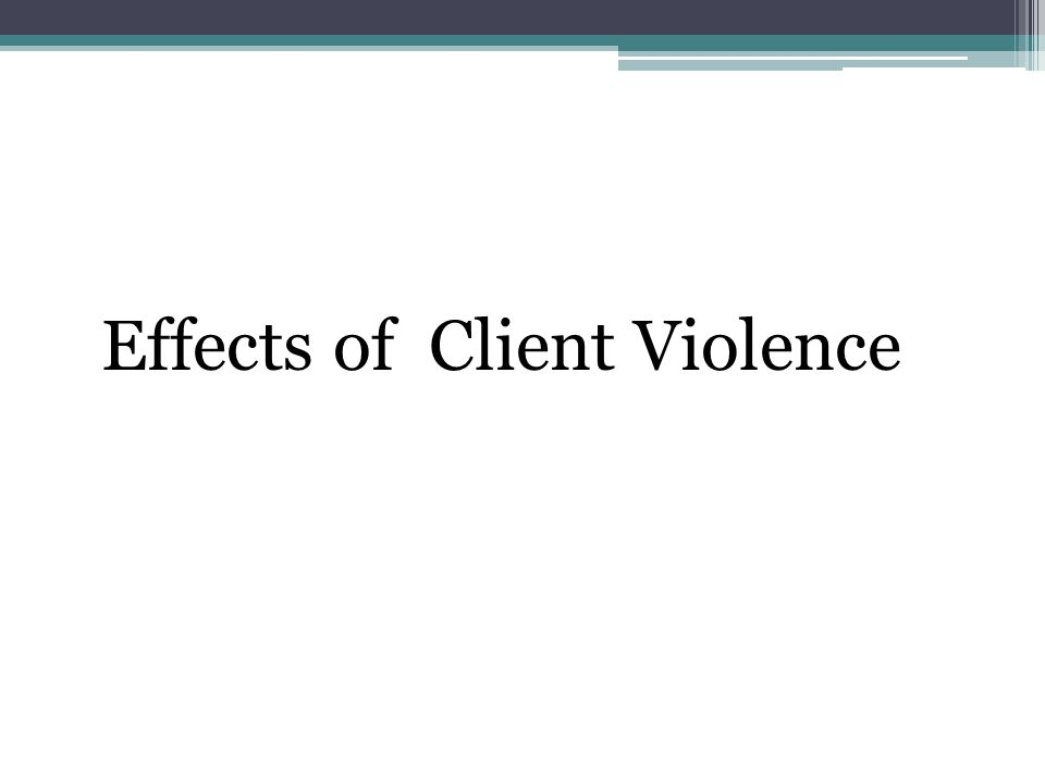 Effects of Client Violence
