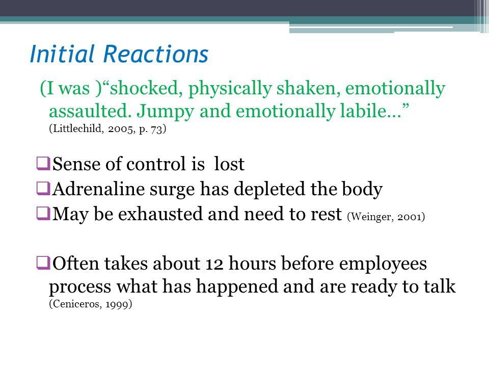 Initial Reactions (I was )shocked, physically shaken, emotionally assaulted. Jumpy and emotionally labile… (Littlechild, 2005, p. 73) Sense of control