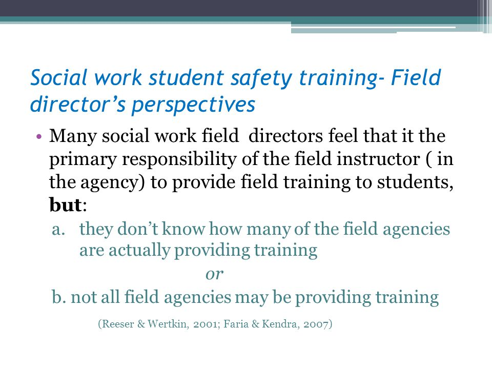 Social work student safety training- Field directors perspectives Many social work field directors feel that it the primary responsibility of the fiel