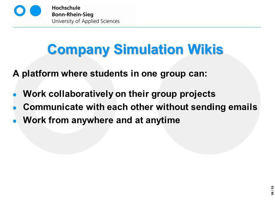 Company Simulation Wikis A platform where students in one group can: Work collaboratively on their group projects Communicate with each other without