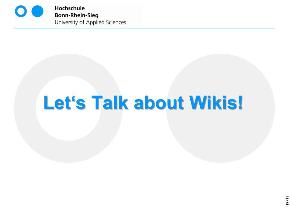 Lets Talk about Wikis! 15 / 15