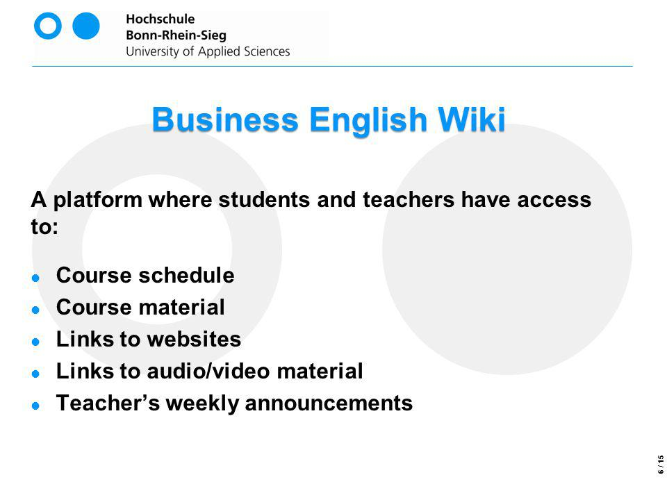 Business English Wiki A platform where students and teachers have access to: Course schedule Course material Links to websites Links to audio/video ma