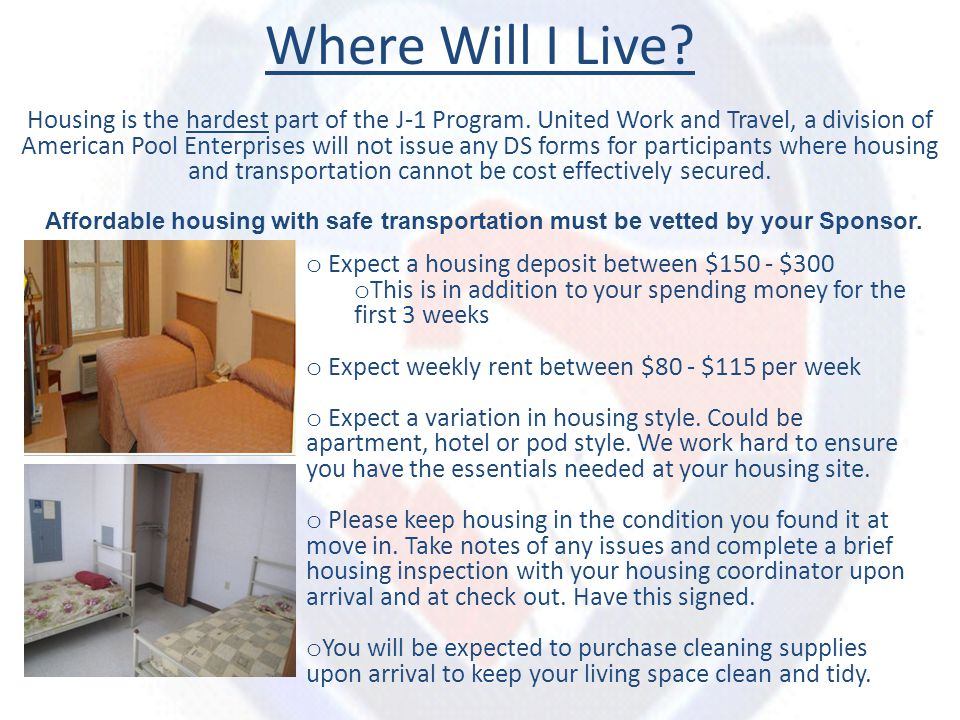 o Expect a housing deposit between $150 - $300 o This is in addition to your spending money for the first 3 weeks o Expect weekly rent between $80 - $