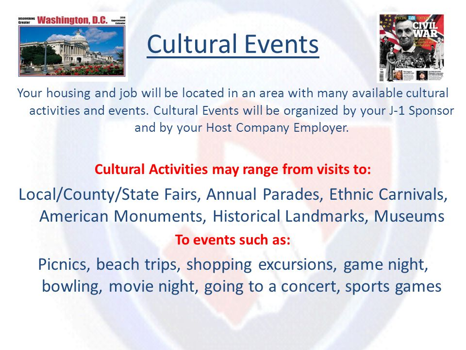 Cultural Events Your housing and job will be located in an area with many available cultural activities and events. Cultural Events will be organized