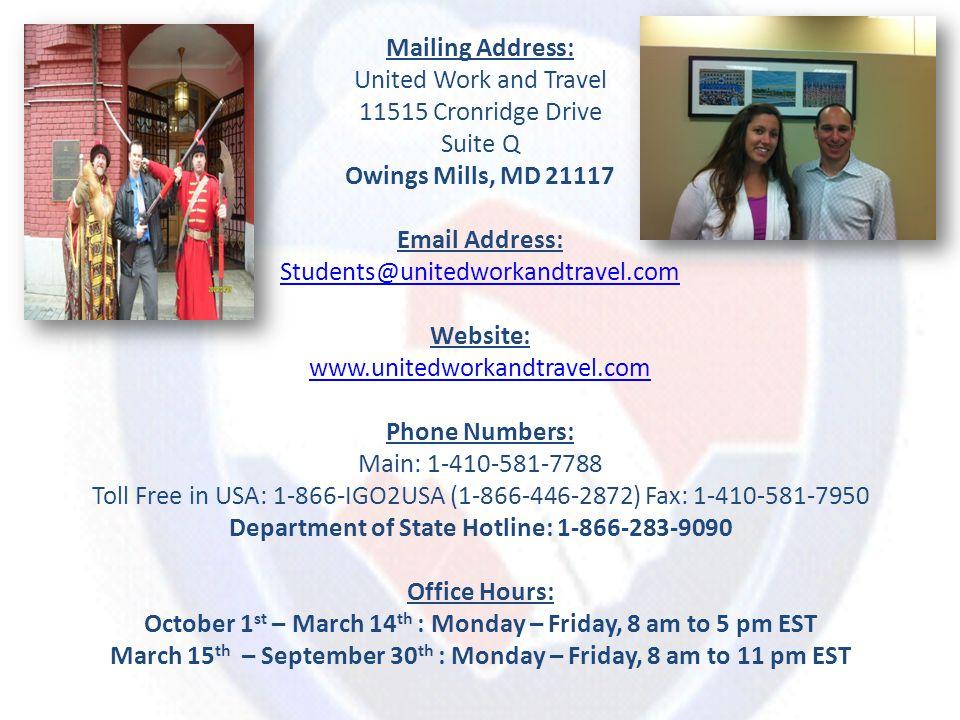 Mailing Address: United Work and Travel 11515 Cronridge Drive Suite Q Owings Mills, MD 21117 Email Address: Students@unitedworkandtravel.com Website: