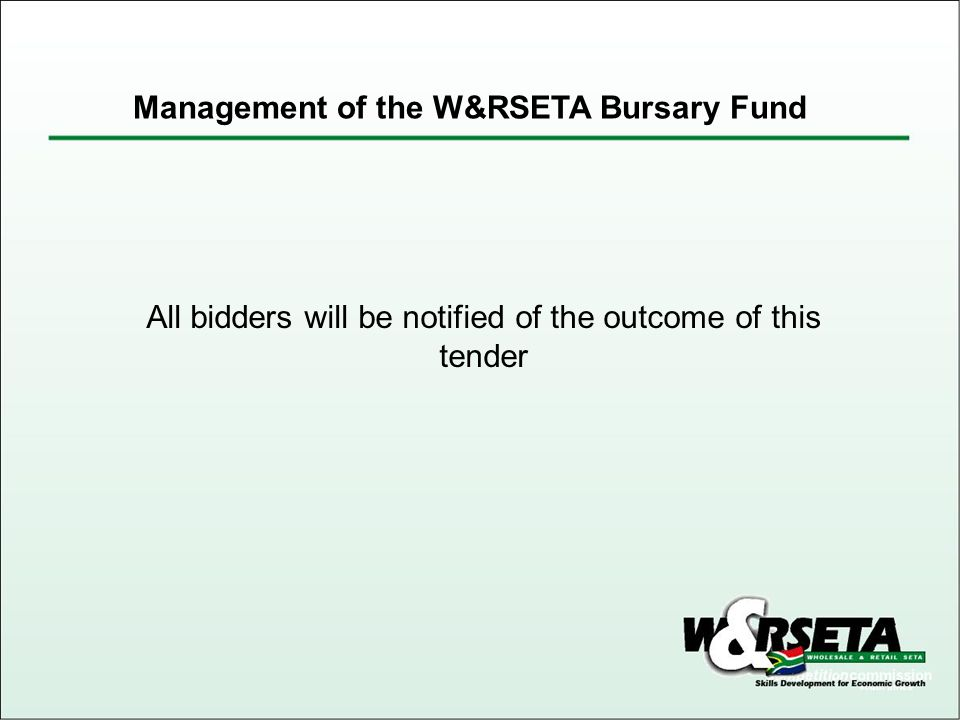 All bidders will be notified of the outcome of this tender Management of the W&RSETA Bursary Fund