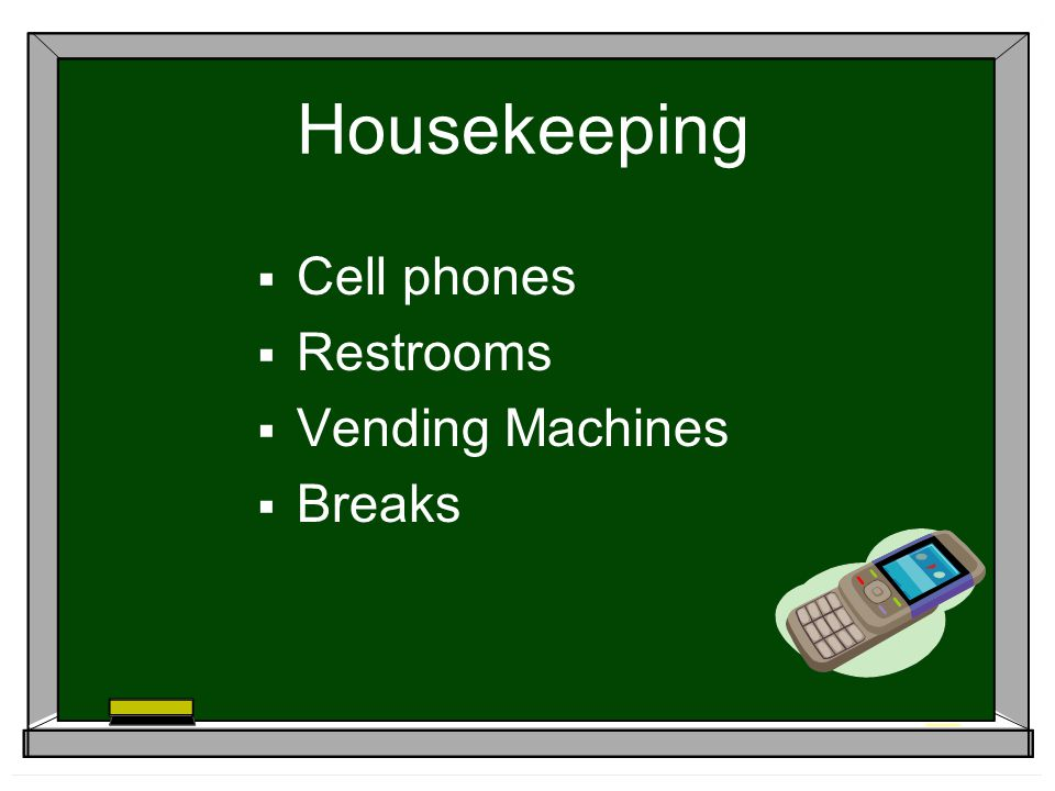 Housekeeping Cell phones Restrooms Vending Machines Breaks