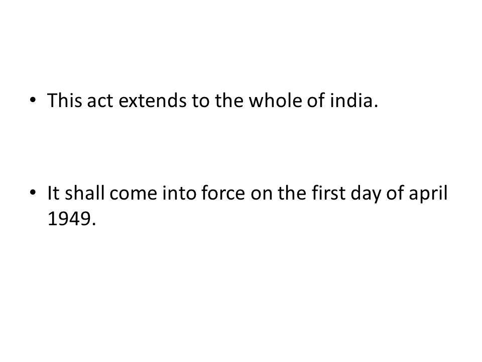 This act extends to the whole of india. It shall come into force on the first day of april 1949.