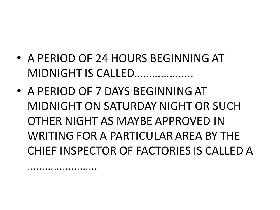 A PERIOD OF 24 HOURS BEGINNING AT MIDNIGHT IS CALLED………………..