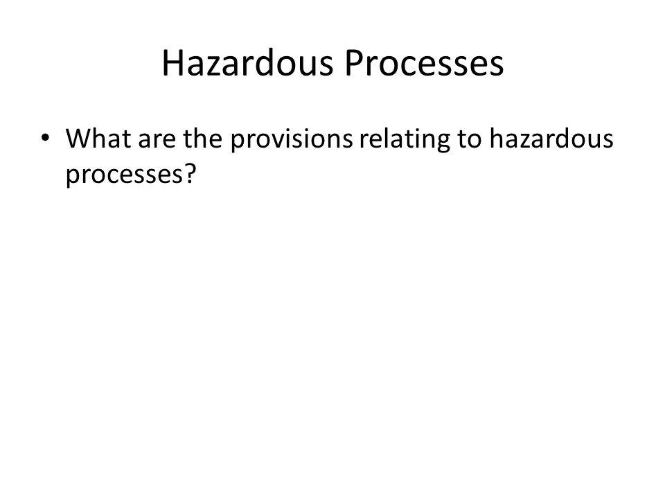 Hazardous Processes What are the provisions relating to hazardous processes?