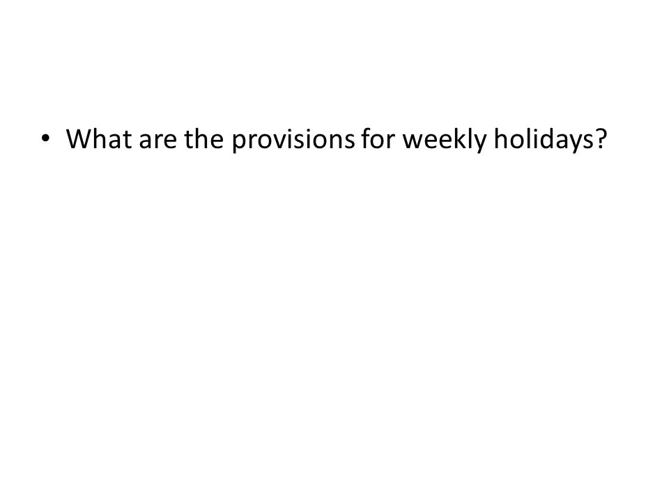 What are the provisions for weekly holidays?
