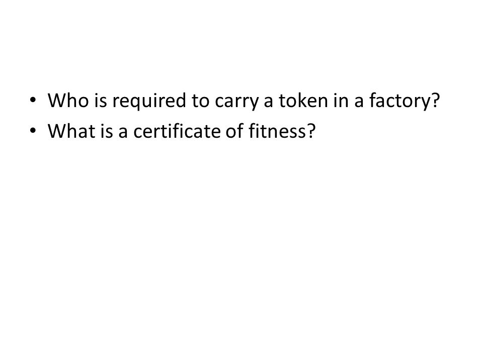 Who is required to carry a token in a factory? What is a certificate of fitness?