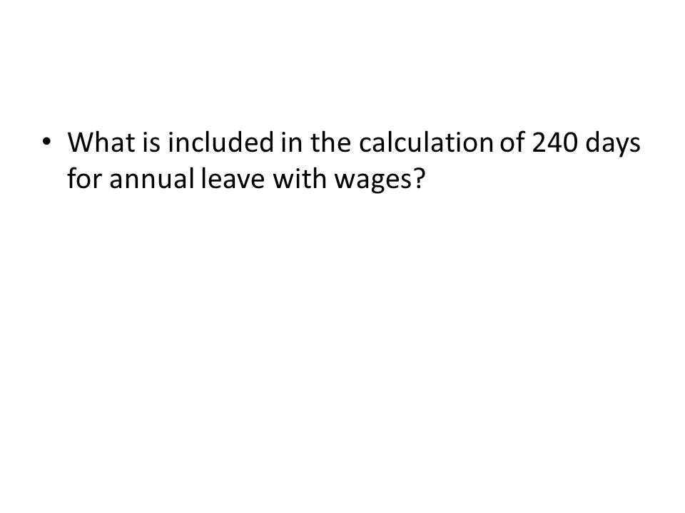 What is included in the calculation of 240 days for annual leave with wages?
