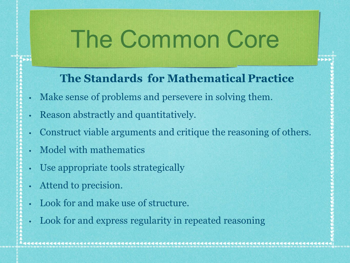 The Common Core The Standards for Mathematical Practice Make sense of problems and persevere in solving them.