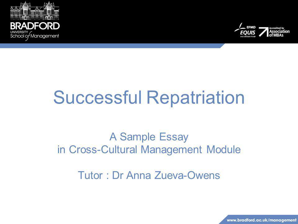 www.bradford.ac.uk/management Successful Repatriation A Sample Essay in Cross-Cultural Management Module Tutor : Dr Anna Zueva-Owens