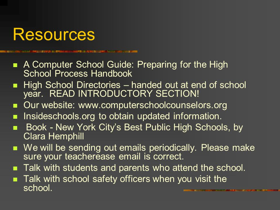 Resources A Computer School Guide: Preparing for the High School Process Handbook High School Directories – handed out at end of school year. READ INT