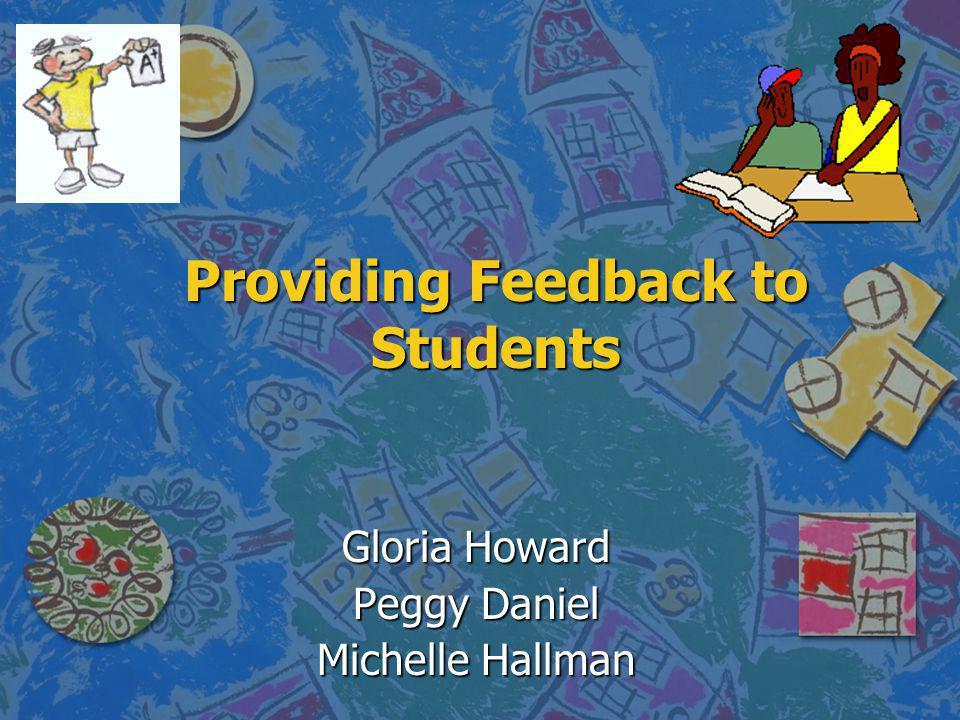 Providing Feedback to Students Gloria Howard Peggy Daniel Michelle Hallman