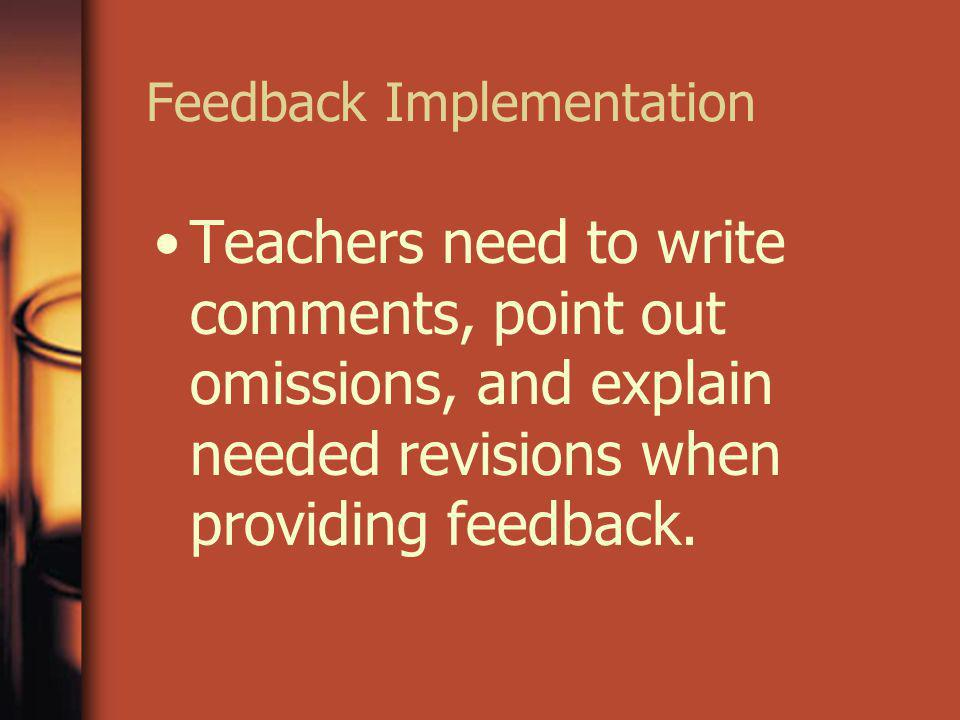 Feedback Implementation Teachers need to write comments, point out omissions, and explain needed revisions when providing feedback.