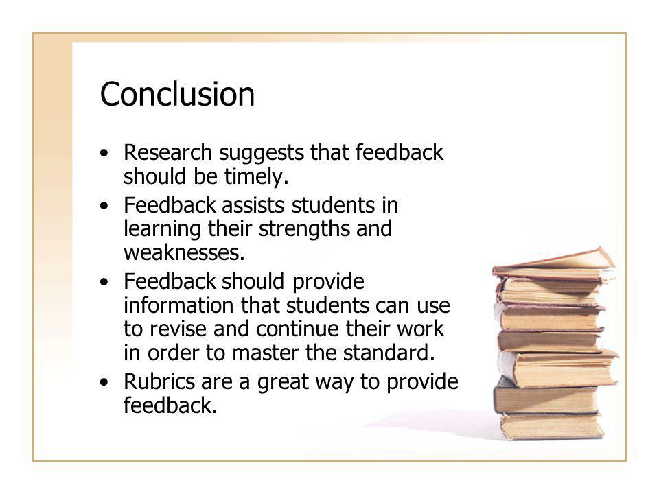 Conclusion Research suggests that feedback should be timely.