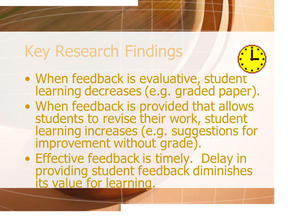 Key Research Findings When feedback is evaluative, student learning decreases (e.g.