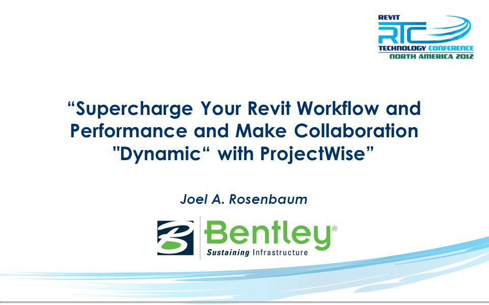 Supercharge Your Revit Workflow and Performance and Make Collaboration Dynamic with ProjectWise Joel A.