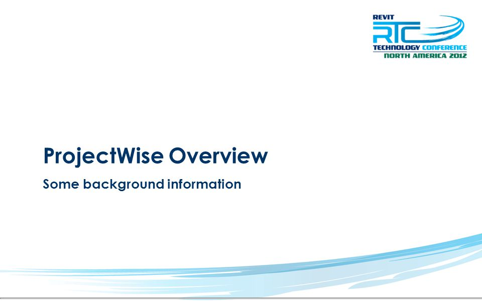 ProjectWise Overview Some background information