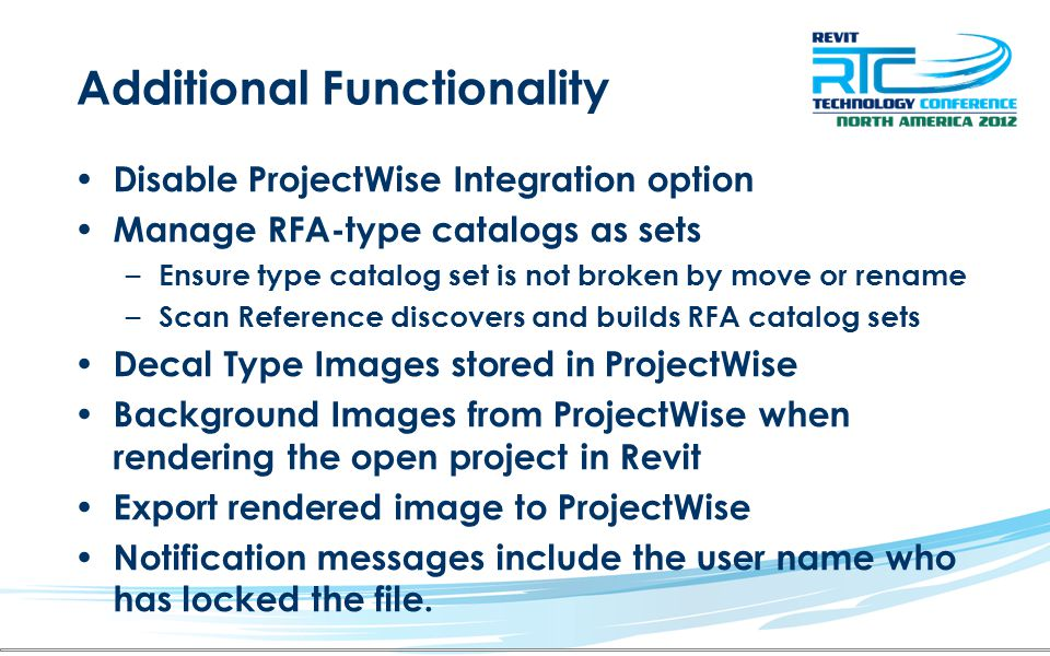 Additional Functionality Disable ProjectWise Integration option Manage RFA-type catalogs as sets – Ensure type catalog set is not broken by move or re