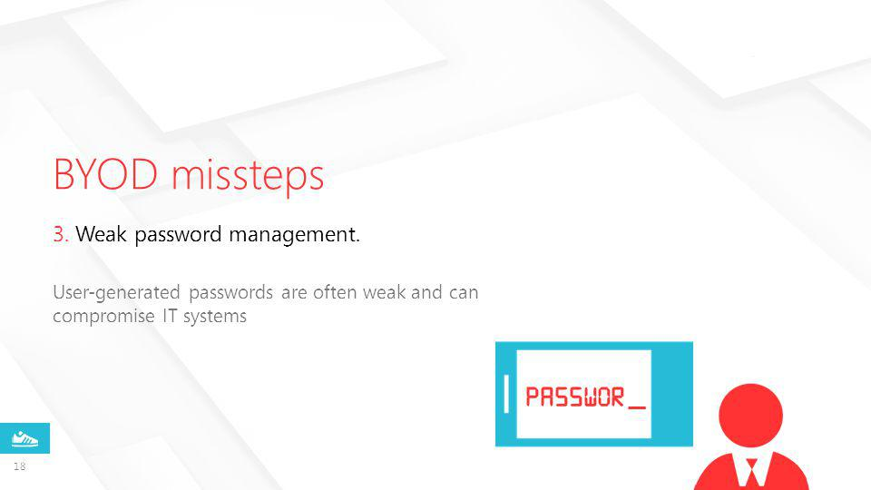 passwor User-generated passwords are often weak and can compromise IT systems 3.