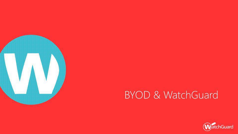 BYOD & WatchGuard