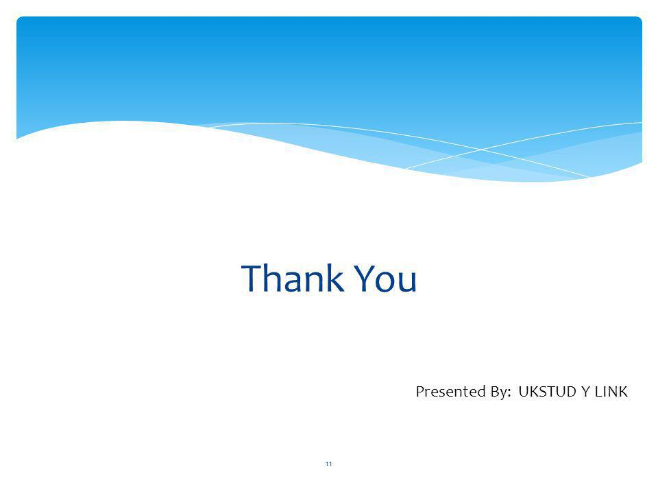 Thank You 11 Presented By: UKSTUD Y LINK