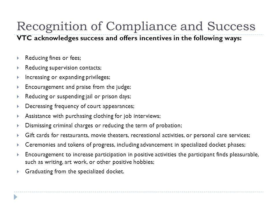 Recognition of Compliance and Success VTC acknowledges success and offers incentives in the following ways: Reducing fines or fees; Reducing supervisi